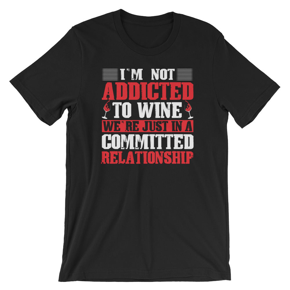 Im Not Addicted To Wine - Short-Sleeve Unisex Wine T-Shirt