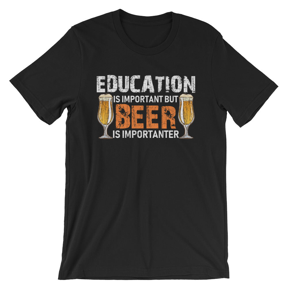 Education is important - Short-Sleeve Unisex Beer T-Shirt