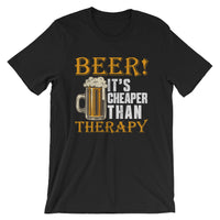 Beer Its Cheaper Than Therapy - Short-Sleeve Unisex Beer T-Shirt
