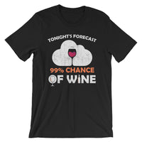 Forecast 99% Chance Of Wine - Short-Sleeve Unisex  Wine T-Shirt