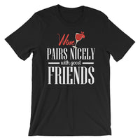Wine Pairs Nicely With Good Friends - Short-Sleeve Unisex Wine T-Shirt
