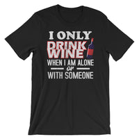 I Only Drink Wine - Short-Sleeve Unisex  Wine T-Shirt