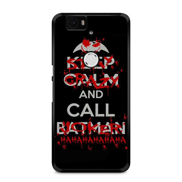 official photos fef15 8a6b3 Keep Calm And Call Batman Stay Crazy And Call Joker Nexus 6P Case