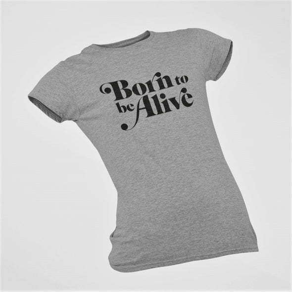 Born To Be Alive - Organic - Luxury Slim fit T-Shirt - Grey Heather - Womens
