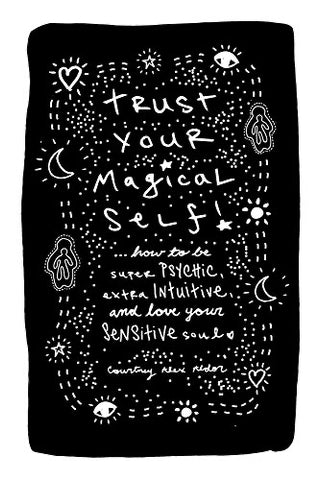 Trust Your Magical Self-How to be super physic, extra intuitive, and love your sensitive soul