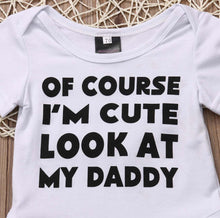 "Load image into Gallery viewer, ""Of Course I'm Cute Look At My Daddy"" Baby Romper"