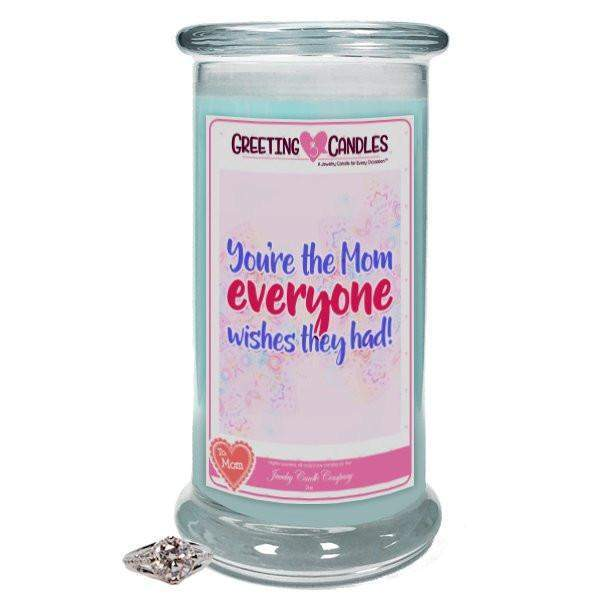 You're The Mom Everyone Wishes They Had! | Jewelry Greeting Candle-Mom, you are nothing short of amazing! - Jewelry Greeting Candle-The Official Website of Jewelry Candles - Find Jewelry In Candles!