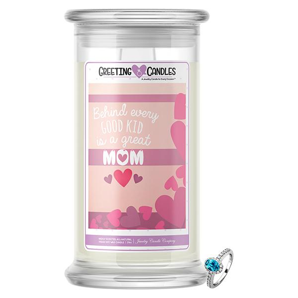Behind Every Good Kid Is A Great Mom Jewelry Greeting Candle