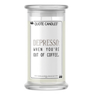 Depresso: When You're Out of Coffee - Quote Candle