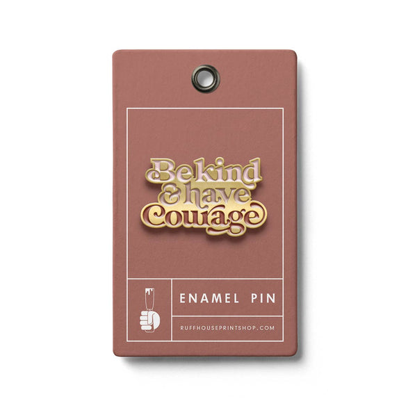 Be Kind Have Courage Enamel Pin