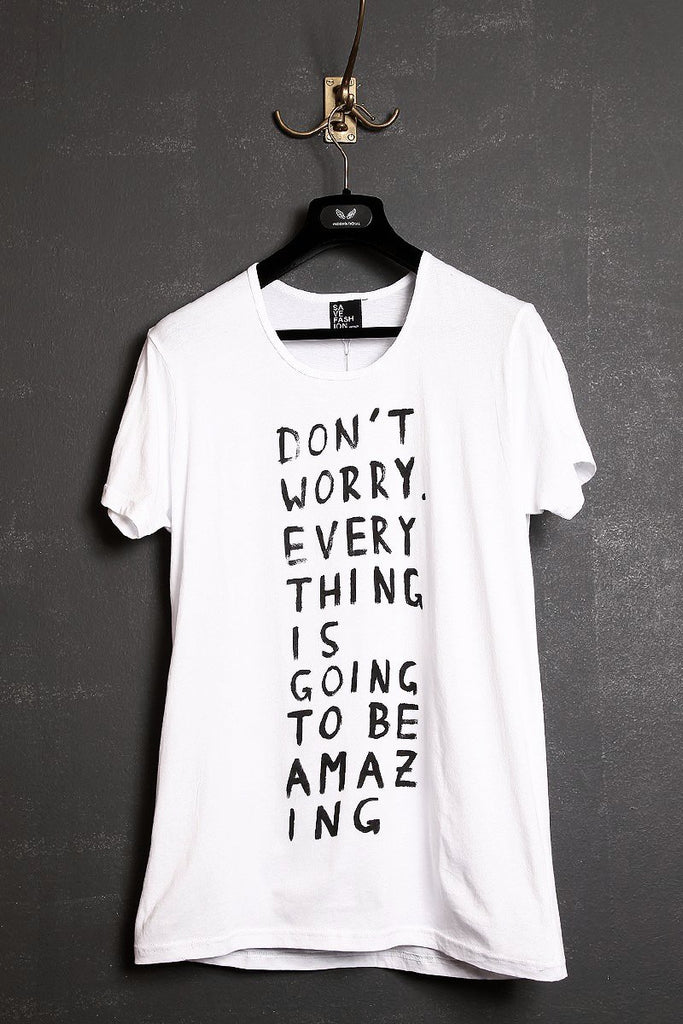 "UNCONDITIONAL white ""DON'T WORRY EVERYTHING'S GOING TO BE AMAZING"" T"