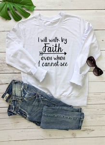I Will Walk by Faith Sweatshirt