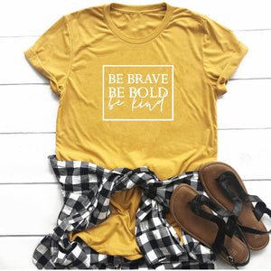 Be Brave, Be Bold, Be Kind T-shirt