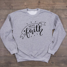 Load image into Gallery viewer, Have Faith Sweatshirt
