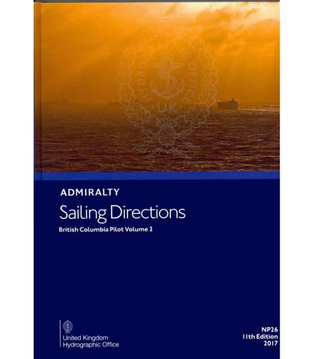 NP26 - Admiralty Sailing Directions: British Columbia Pilot Volume 2 (11th Edition )