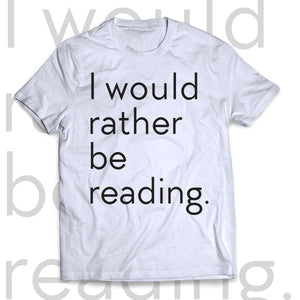 T-shirt I would rather be reading