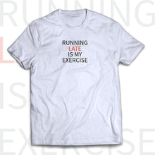 T-shirt RUNNING LATE IS MY EXERCISE