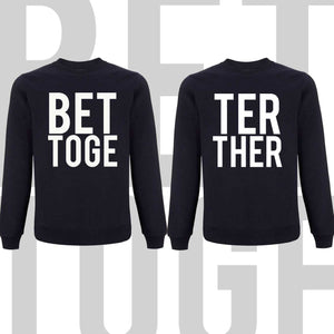 Matching couples sweatshirts BETTER TOGETHER