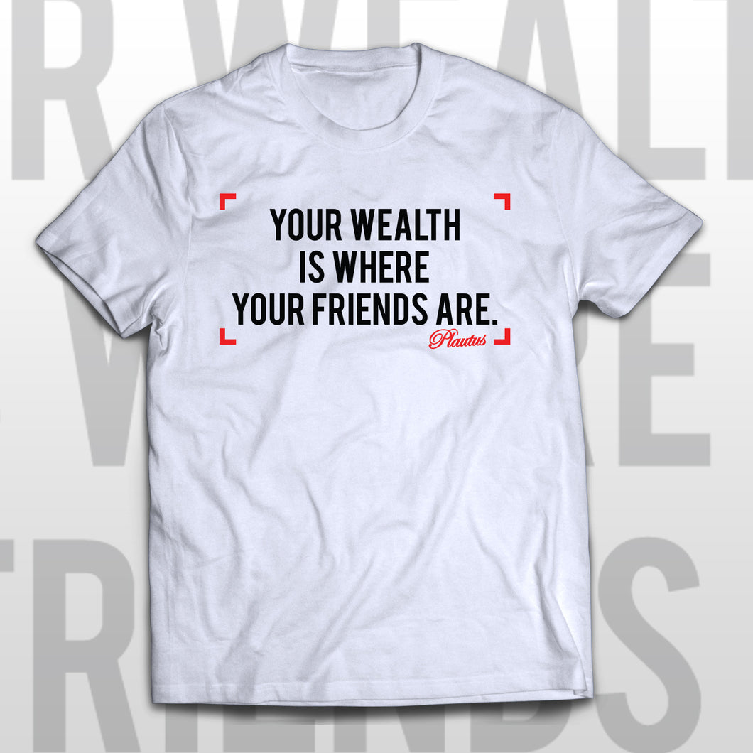 Plautus quoted T-shirt YOUR WEALTH IS WHERE YOUR FRIENDS ARE
