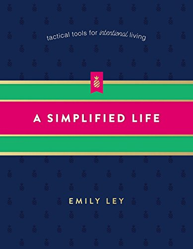 A Simplified Life: Tactical Tools for Intentional Living by Emily Ley