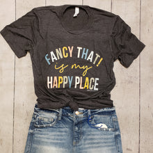 Load image into Gallery viewer, Fancy That! is my Happy Place Tee