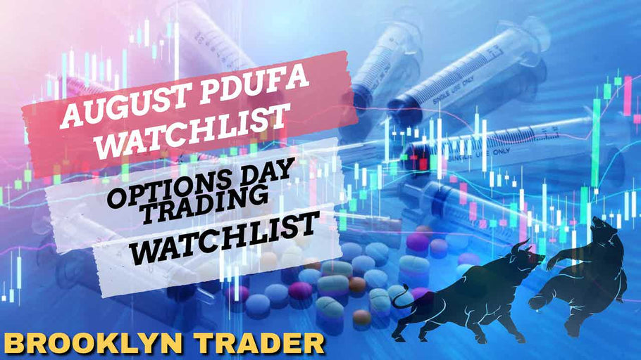 August PDUFAs + Options Day Trading WL tomorrow