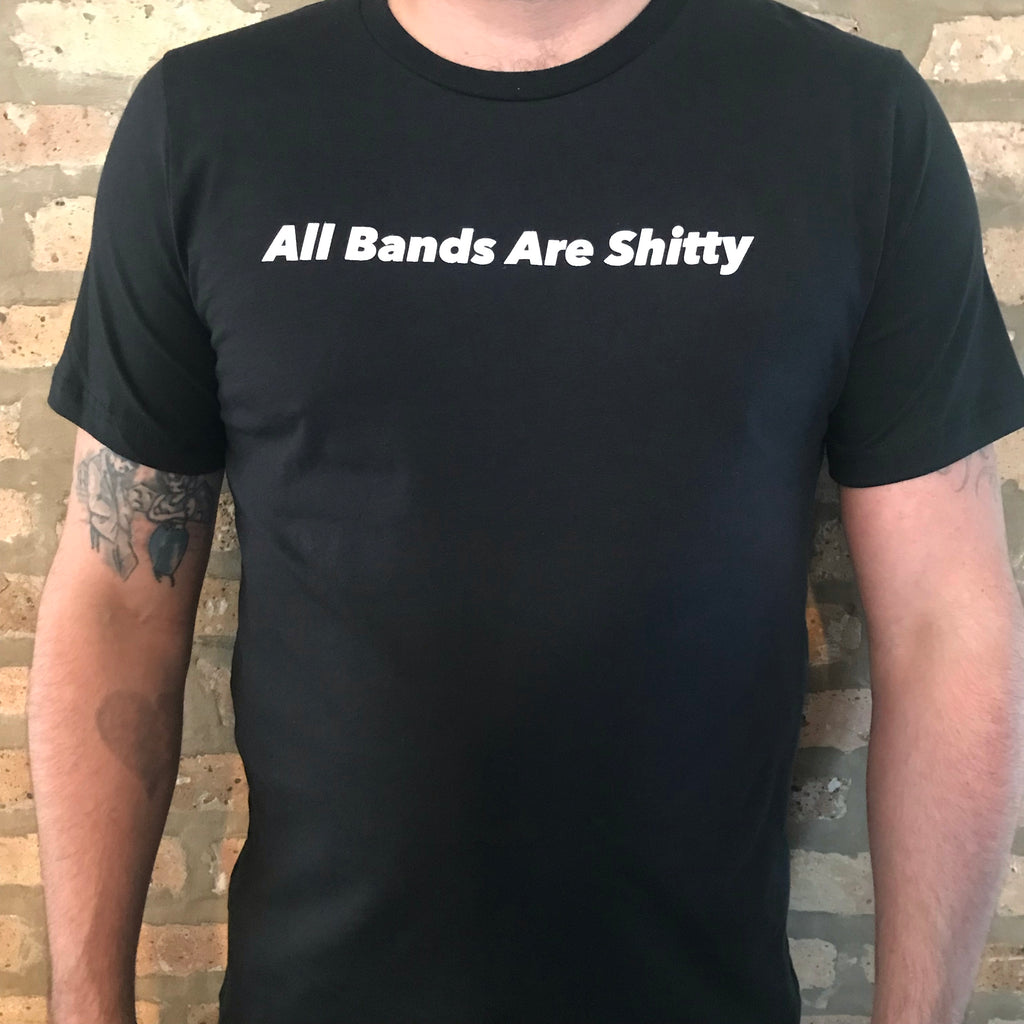 All Bands Are Shitty - T-Shirt