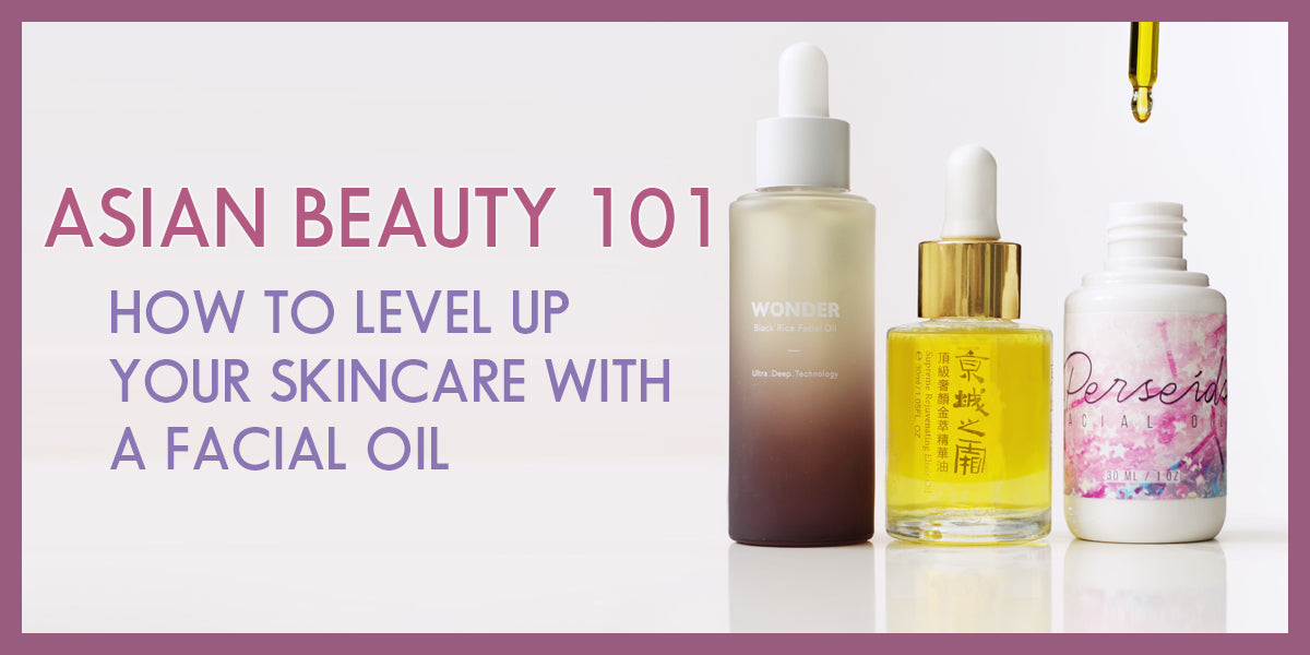Asian Beauty 101: How to Level Up Your Skincare with a Facial Oil