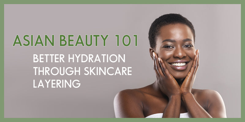 Skincare Layering 101: Better Skin Through Hydration