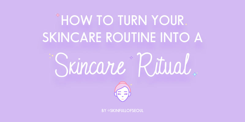 How to turn your skincare routine into a skincare ritual