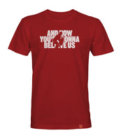 And Now You're Gonna Believe Us tee