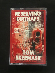 Reserving Dirtnaps and Tom Skeemask ‎– Look At Us Wrong Cassette Tape