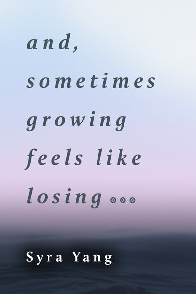UPCOMING BOOK: And, Sometimes Growing Feels Like Losing