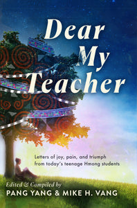 Dear My Teacher: Letters of joy, pain and triumph from today's teenage Hmong students