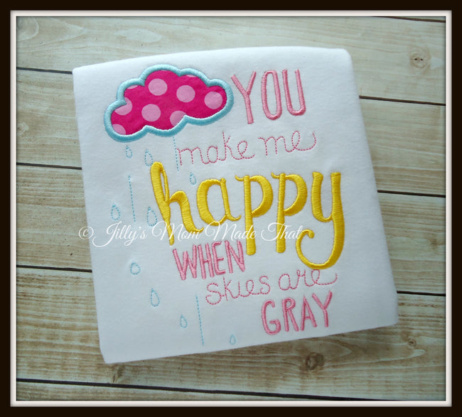 You Make Me Happy When Skies are Gray Shirt