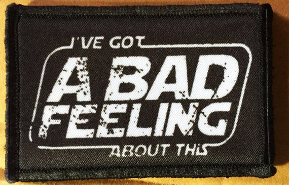 "Morale Patch - ""I've Got A Bad Feeling about this"" 2x3 Patch"