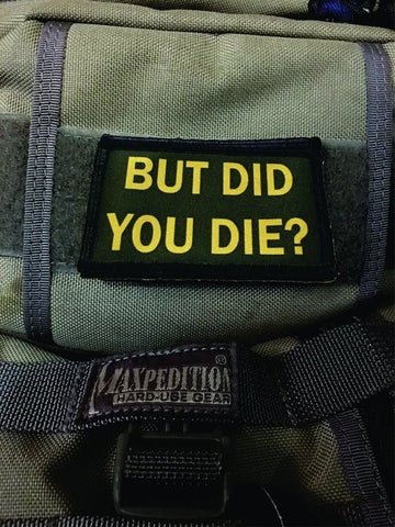 "Image of Morale Patch - ""But Did You Die"" 2x3"" Patch"