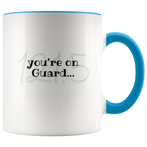 "Coffee Mug - ""you're on Guard"""