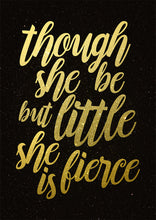 Though She Be But Little She Is Fierce - Art Print