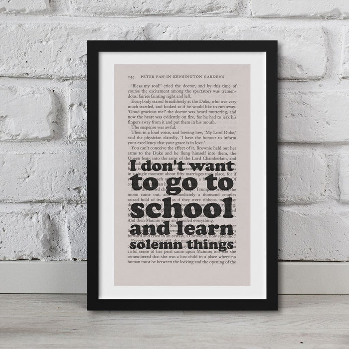 Peter Pan Book Page Art I Don't Want To Go To School Print Quote
