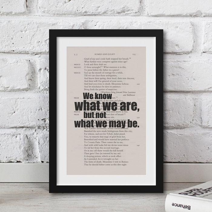 We know what we are, but not what we may be. Quote framed book page art