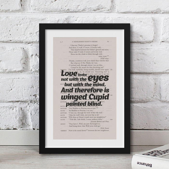 Love looks not with the eyes, but with the mind, And therefore is winged Cupid painted blind. Quote printed artwork