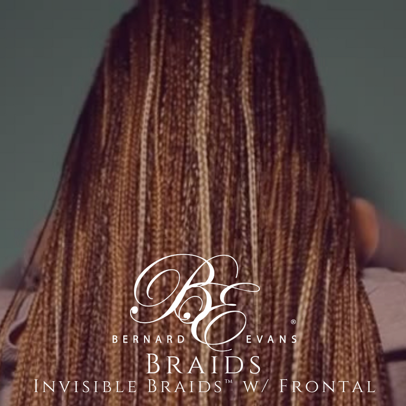 Bernard Evans Celebrity BRAIDS  - Invisible Braids w/ Frontal™ (Services starting from $950). Price shown below is deposit to confirm appointment