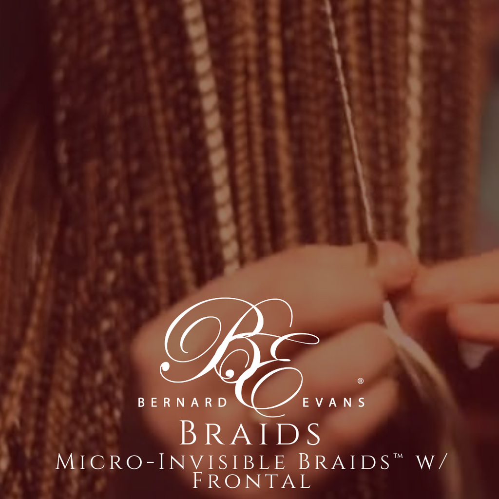 Bernard Evans Celebrity BRAIDS  - Micro-Invisible Braids w/ Frontal™ (Services starting from $1,150). Price shown below is deposit to confirm appointment