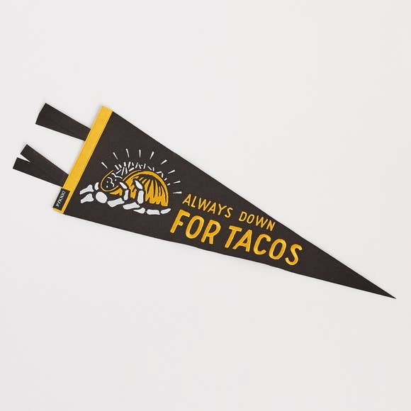 Always Down for Tacos Felt Pennant