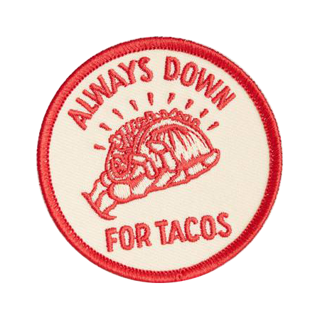 Always Down for Tacos Iron-On Embroidered Patch