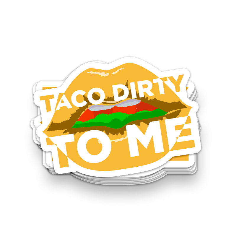 Taco Dirty to Me Sticker