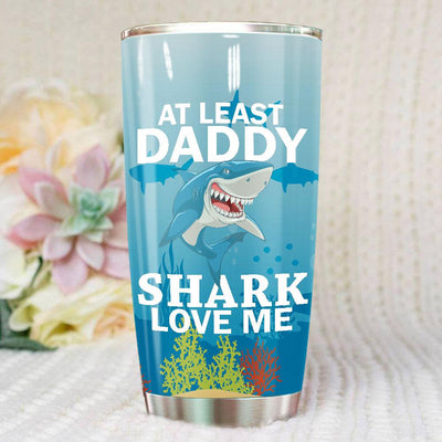 BigProStore Daddy Shark Tumbler At Least Daddy Shark Love Me Tumbler Graphic Design BPS125 White / 20oz Steel Tumbler