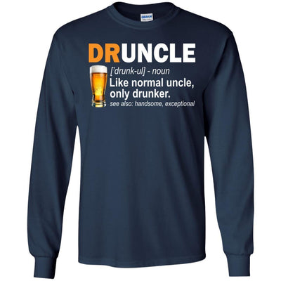 BigProStore Druncle T-Shirt Like A Normal Uncle Only Drunker Funny Drunk Uncle Tee G240 Gildan LS Ultra Cotton T-Shirt / Navy / S T-shirt