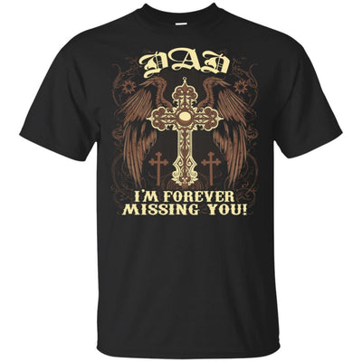 BigProStore Dad I'm Forever Missing You T-Shirt Father Death Anniversary Gift Idea G200 Gildan Ultra Cotton T-Shirt / Black / S T-shirt